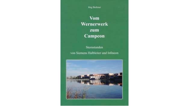 Die bewegte Geschichte der Halbleitertechnik bei Siemens und Infineon erzählt Jörg Berkner in seinem Buch »Vom Wernerwerk zum Campeon«.