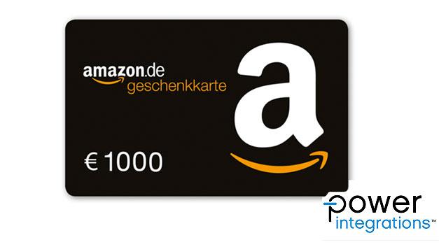 1. Preis: Ein Amazon-Gutschein im Wert von 1.000 Euro gestiftet von Power Integrations
