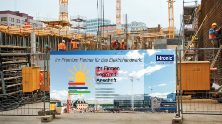 F-tronic sponsert Baustellenwerbung für das Elektrohandwerk.