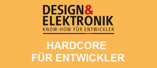 DESIGN&ELEKTRONIK Hardcore für Entwickler