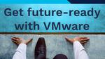 Wie Sie mit VMware step-by-step future-ready werden